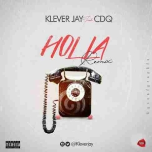 Klever Jay - Holla (Remix) Ft. CDQ